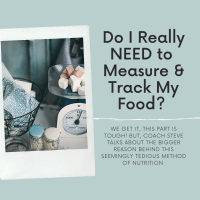 Do I Really NEED to Track & Measure My Food?