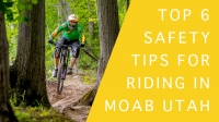 Top 6 safety tips for riding in MOAB Utah