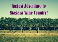 August Adventure to Niagara Wine Country!