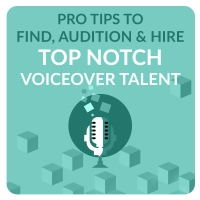 Top 5 Tips to Find, Audition and Hire Top Notch Voice Talent for Your Next Animated Video