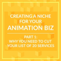 Creating a Niche for Your Animation Biz - Part 1: Why You Need to Cut Your Service List Down