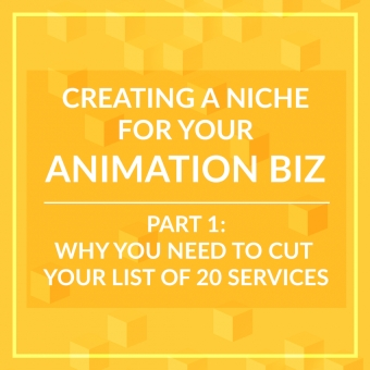 Creating a Niche for you Animation Biz - Part 1: Why You Need to Cut Your Service List Down