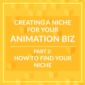 Creating a Niche for you Animation Biz - Part 2: How to Create a Niche
