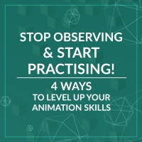 Stop Observing and Start Practicing: 4 Ways to Level Up Your Animation Skills