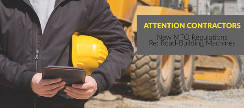 ATTN Contractors | New MTO Regulations Re: Road-Building Machines