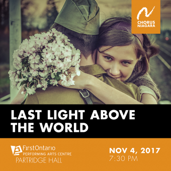 Chorus Niagara proudly presents Last Light Above the World: A War Litany.