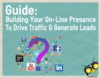 Guide: Building Your On-Line Presence to Drive Traffic and Generate Leads