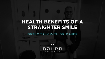 OrthoTalk with Dr. Daher - The Health Benefits of a Straighter Smile
