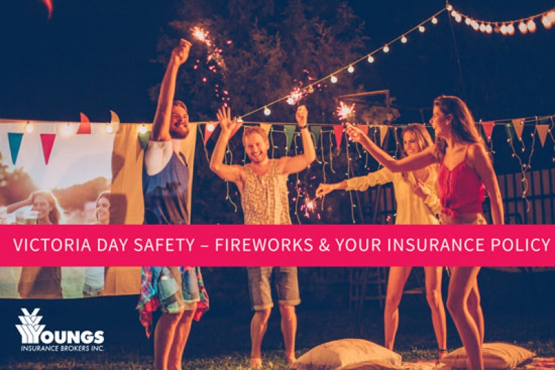 Victoria Day Safety – Fireworks & Your Insurance Policy