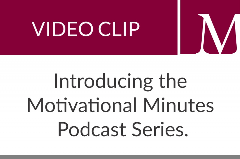 Introducing the Motivational Minutes Podcast Series (1:27 min)