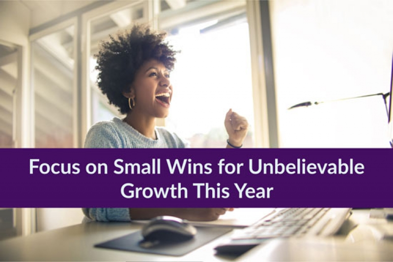 Focus on Small Wins for Unbelievable Growth This Year
