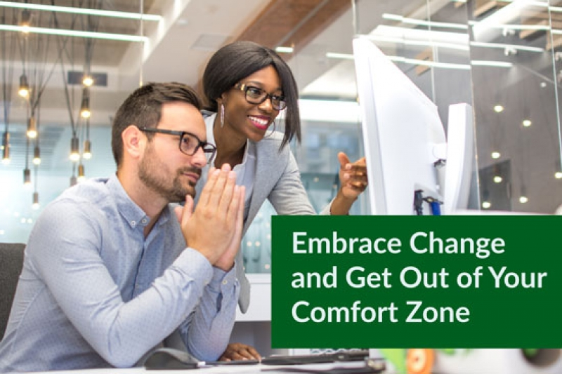 Embrace Change and Get Out of Your Comfort Zone