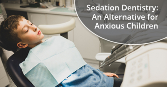 Sedation Dentistry: An Alternative for Anxious Children