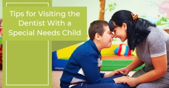 Tips for Visiting the Dentist With a Special Needs Child