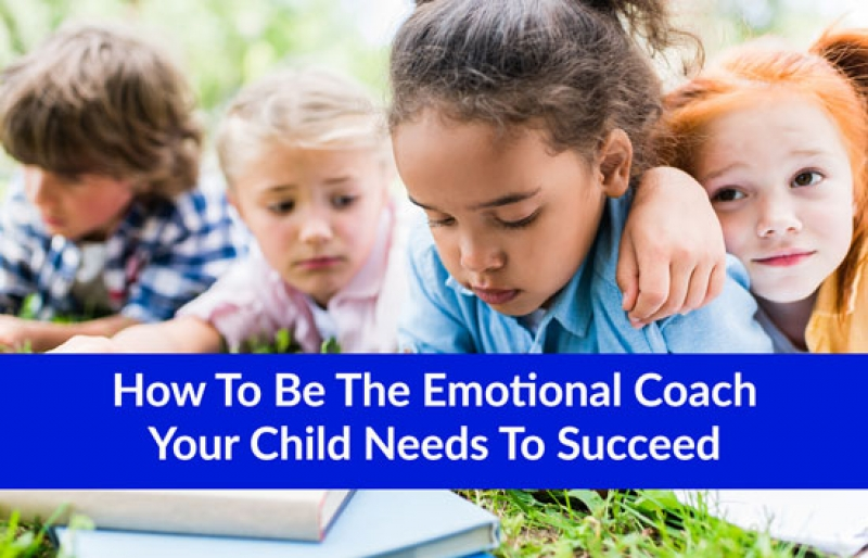 How To Be The Emotional Coach Your Child Needs To Succeed
