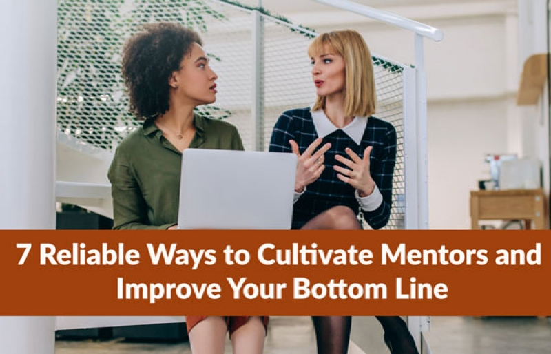 7 Reliable Ways to Cultivate Mentors and Improve Your Bottom Line