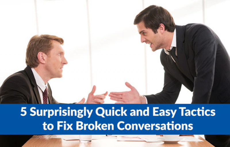 5 Surprisingly Quick and Easy Tactics to Fix Broken Conversations