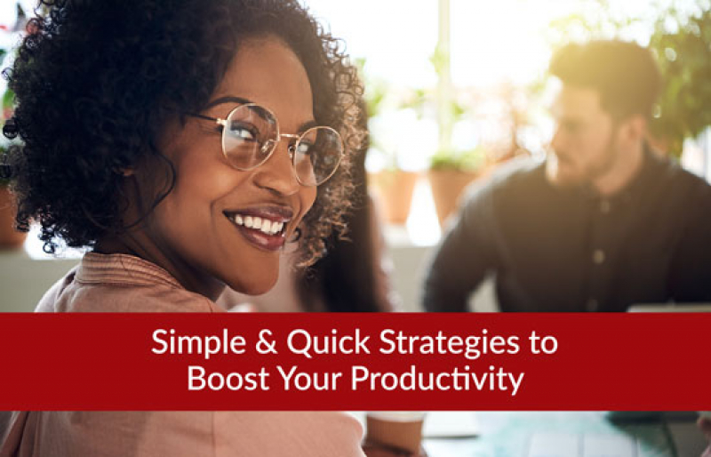 Simple & Quick Strategies to Boost Your Productivity