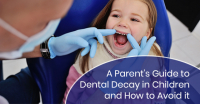 A Parent's Guide to Dental Decay in Children and How to Avoid it