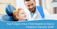 Top 5 Signs Your Child Needs to See a Pediatric Dentist ASAP