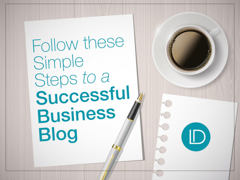 Follow these Simple Steps to a Successful Business Blog - L. Dunkley Blog