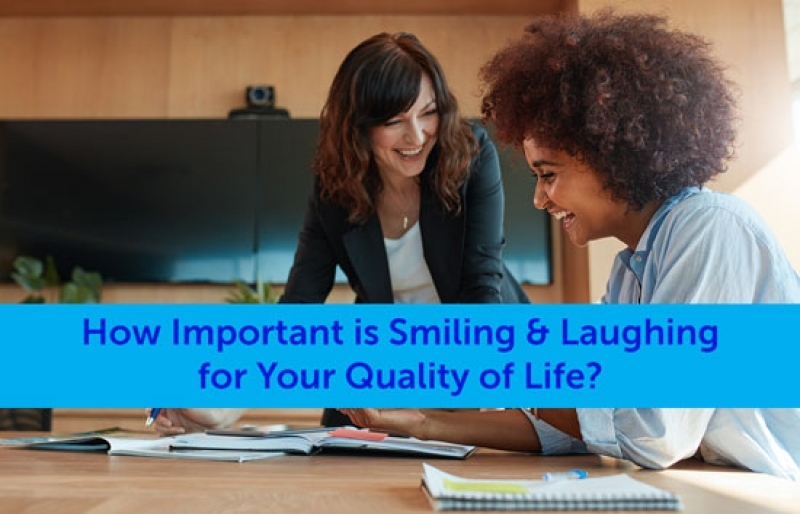 How Important is Smiling & Laughing for Your Quality of Life?