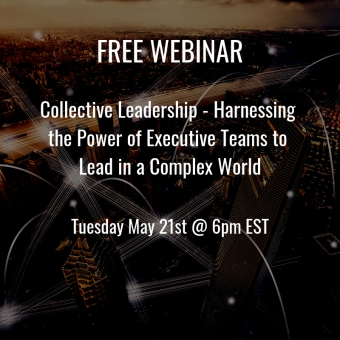 May 21st - WEBINAR - Collective Leadership: Harnessing the Power of Executive Teams
