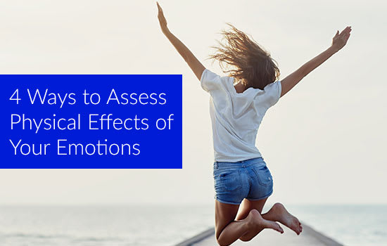 4 Ways to Assess Physical Effects of Your Emotions
