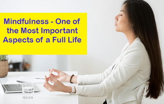 Mindfulness - One of the Most Important Aspects of a Full Life
