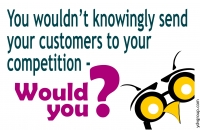 Are you sending your customers to your competition