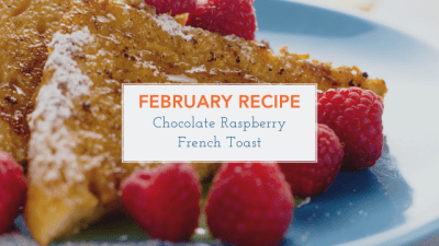February Recipe - Chocolate Raspberry French Toast