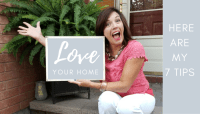LOVE Your Home – 7 Tips to Creating the Home You'll Love