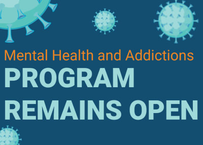 Mental Health and Addictions program remains open
