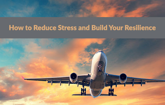 How to Reduce Stress and Build Your Resilience