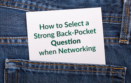 How to Select a Strong Back-Pocket Question when Networking