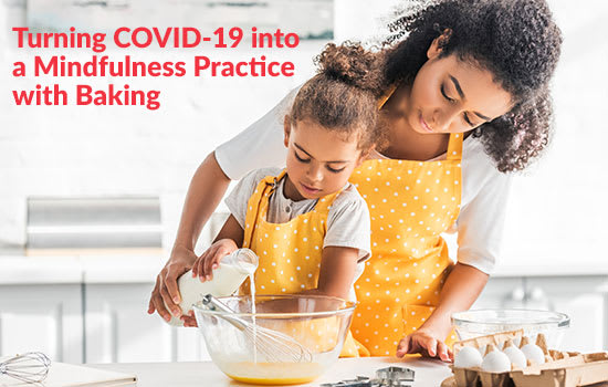 Turning COVID-19 into a Mindfulness Practice With Baking