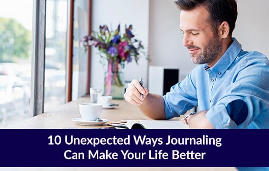 10 Unexpected Ways Journaling Can Make Your Life Better