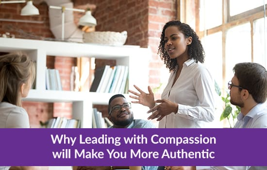Why Leading with Compassion will Make You More Authentic