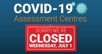 COVID-19 Assessment Centres closed on Canada Day