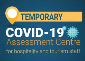 Temporary COVID-19 Assessment Centre for hospitality and tourism staff to help ease pressures at existing sites