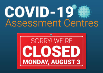 COVID-19 Assessment Centres closed on Civic Holiday