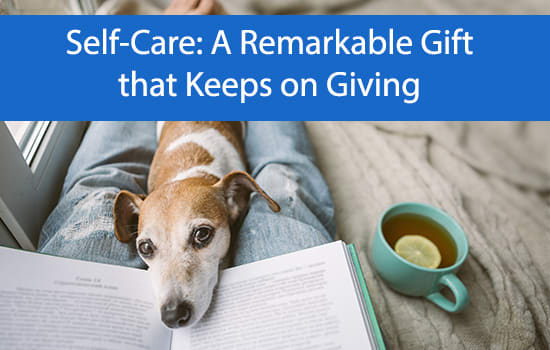 Self-Care: A Remarkable Gift that Keeps on Giving