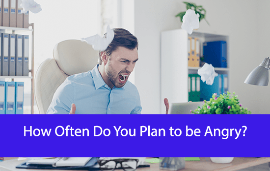 How Often Do You Plan to be Angry?
