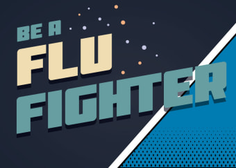BE A FLU FIGHTER: Get the influenza vaccine