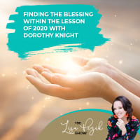 Finding The Blessing Within The Lesson Of 2020 With Dorothy Knight