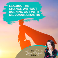 Leading The Change Without Burning Out With Dr. Joanna Martin