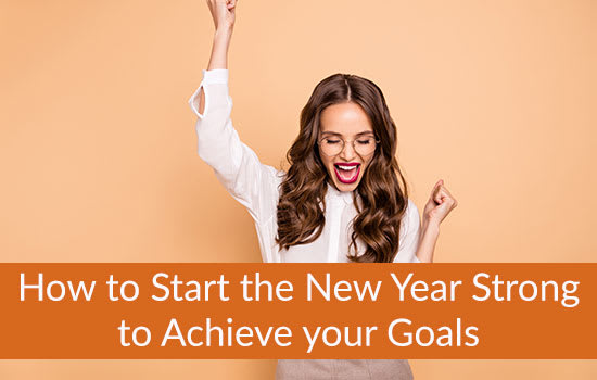 How to Start the New Year Strong to Achieve your Goals