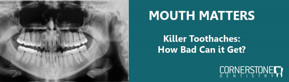 Killer Toothaches: How Bad Can it Get?