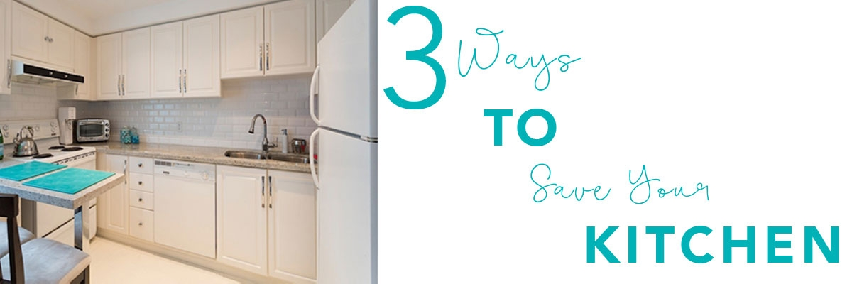 3 Ways to Save Your Kitchen