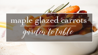 Maple Glazed Carrots | Easy Garden to Table Recipe